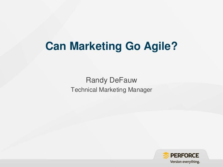 Can Marketing Go Agile?         Randy DeFauw    Technical Marketing Manager