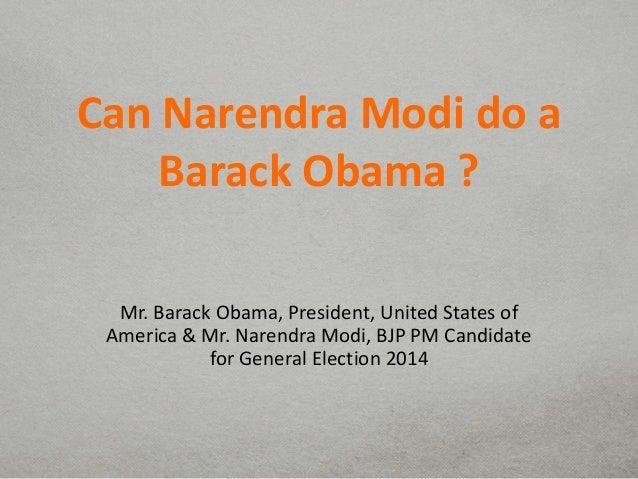 Can Narendra Modi do a Barack Obama ? Mr. Barack Obama, President, United States of America & Mr. Narendra Modi, BJP PM Ca...