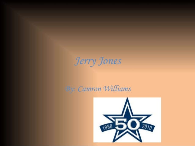 Jerry Jones By: Camron Williams