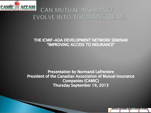 """THE ICMIF-AOA DEVELOPMENT NETWORK SEMINAR """"IMPROVING ACCESS TO INSURANCE"""" Presentation by Normand Lafreniere President of ..."""