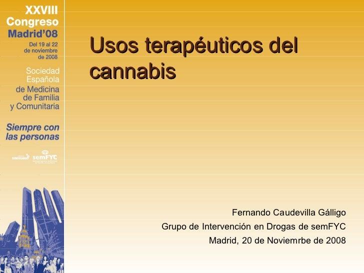 Usos terapéuticos delcannabis                      Fernando Caudevilla Gálligo       Grupo de Intervención en Drogas de se...