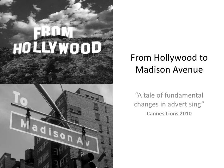 """From Hollywood to Madison Avenue<br />""""A tale of fundamental changes in advertising""""<br />Cannes Lions 2010<br />"""