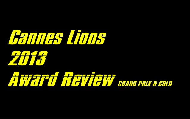 Cannes Lions 2013 Award Review GRAND PRIX & GOLD