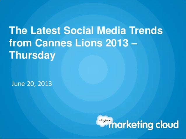 The Latest Social Media Trendsfrom Cannes Lions 2013 –ThursdayJune 20, 2013