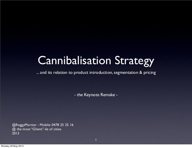 Cannibalisation Strategy... and its relation to product introduction, segmentation & pricing- the Keynote Remake -@ReggyMo...