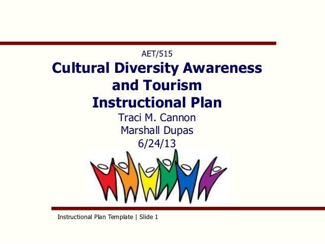Instructional Plan Template | Slide 1AET/515Cultural Diversity Awarenessand TourismInstructional PlanTraci M. CannonMarsha...