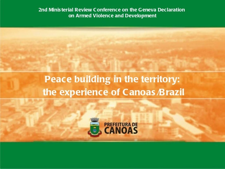 Peace building in the territory: the experience of Canoas/Brazil 2nd Ministerial Review Conference on the Geneva Declarati...