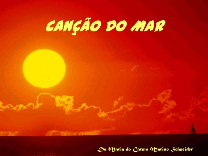 CANÇÃO DO MAR     De Maria do Carmo Marino Schneider