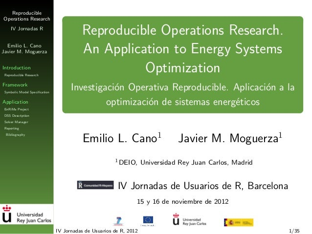 ReproducibleOperations ResearchIV Jornadas REmilio L. CanoJavier M. MoguerzaIntroductionReproducible ResearchFrameworkSymb...