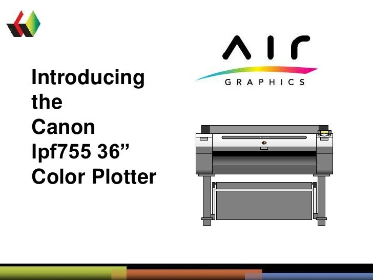 "Introducing the <br />Canon <br />Ipf755 36"" <br />Color Plotter <br />"