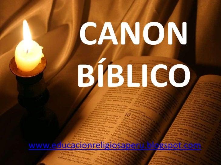 CANON BÍBLICO<br />www.educacionreligiosaperu.blogspot.com<br />