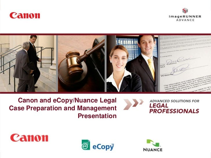 Canon and eCopy/Nuance Legal       Case Preparation and Management                            PresentationStatements made ...