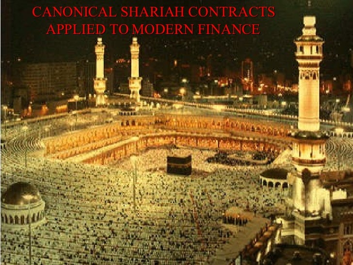 CANONICAL SHARIAH CONTRACTS APPLIED TO MODERN FINANCE