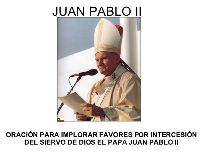 JUAN PABLO II ORACIÓN PARA IMPLORAR FAVORES POR INTERCESIÓN DEL SIERVO DE DIOS EL PAPA JUAN PABLO II