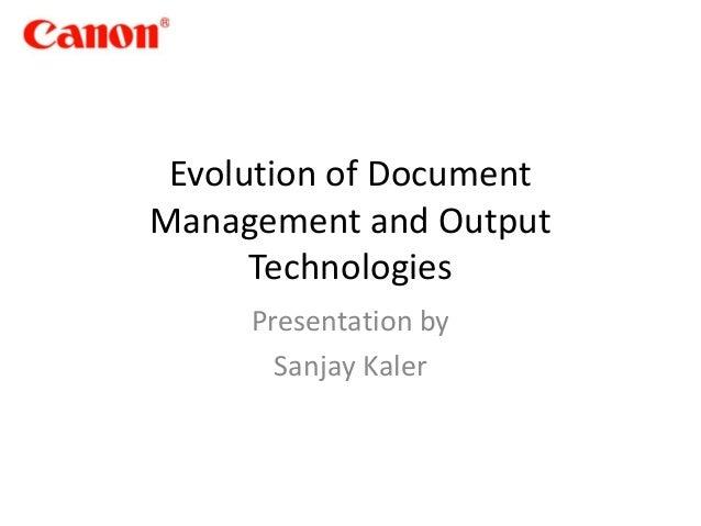 Evolution of DocumentManagement and OutputTechnologiesPresentation bySanjay Kaler