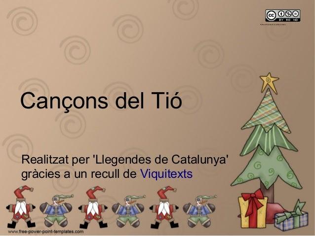 Sobre la Presentació, no sobre els textos  Cançons del Tió Realitzat per 'Llegendes de Catalunya' gràcies a un recull de V...