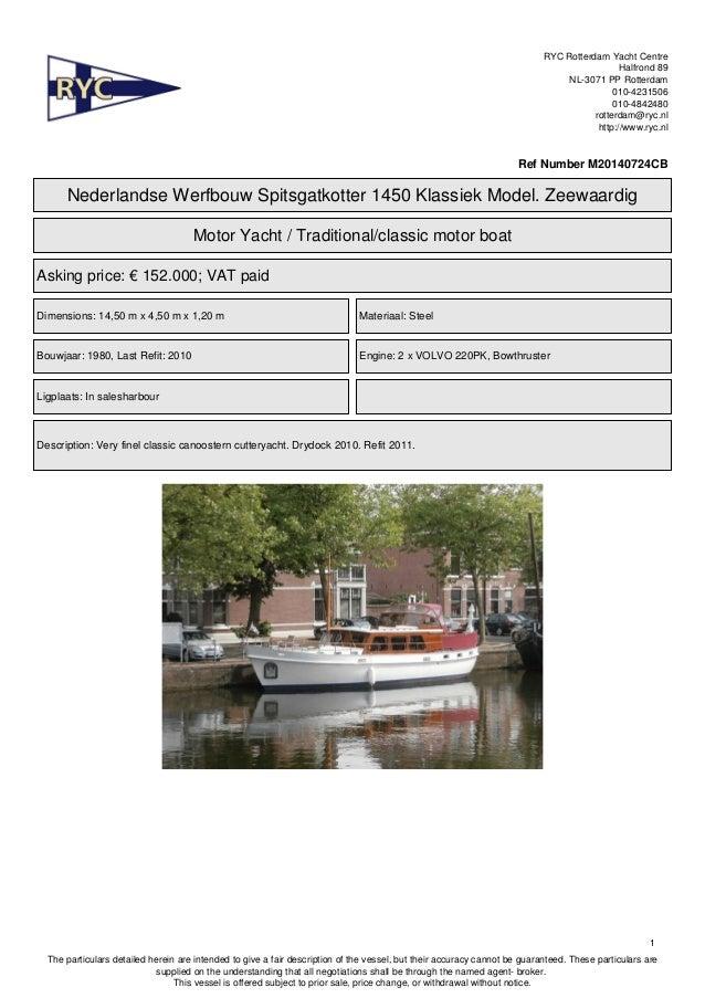 RYC Rotterdam Yacht Centre Halfrond 89 NL-3071 PP Rotterdam 010-4231506 010-4842480 rotterdam@ryc.nl http://www.ryc.nl Ref...