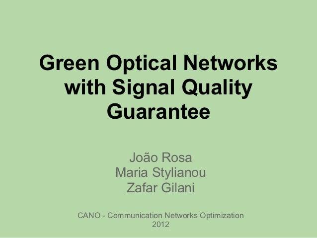 Green Optical Networks  with Signal Quality      Guarantee             João Rosa            Maria Stylianou             Za...