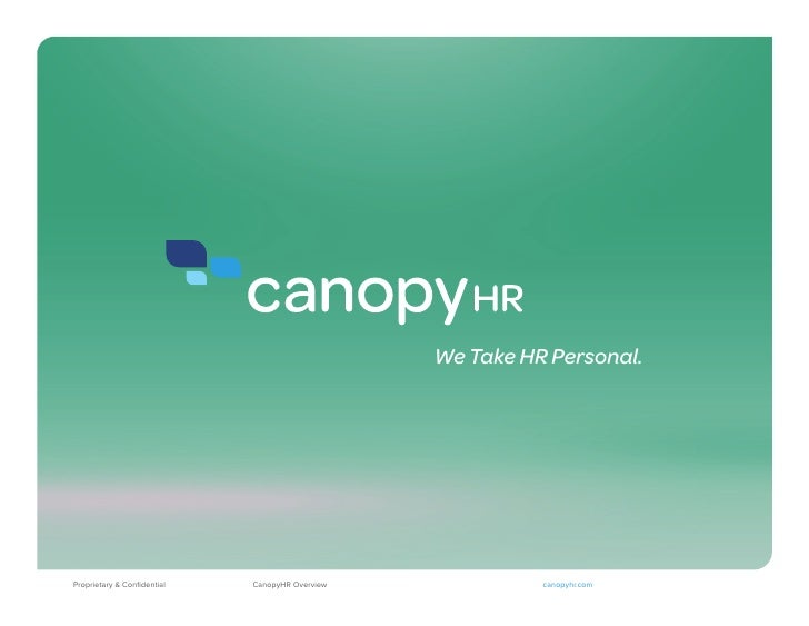 We Take HR Personal.Proprietary & Confidential   CanopyHR Overview             canopyhr.com