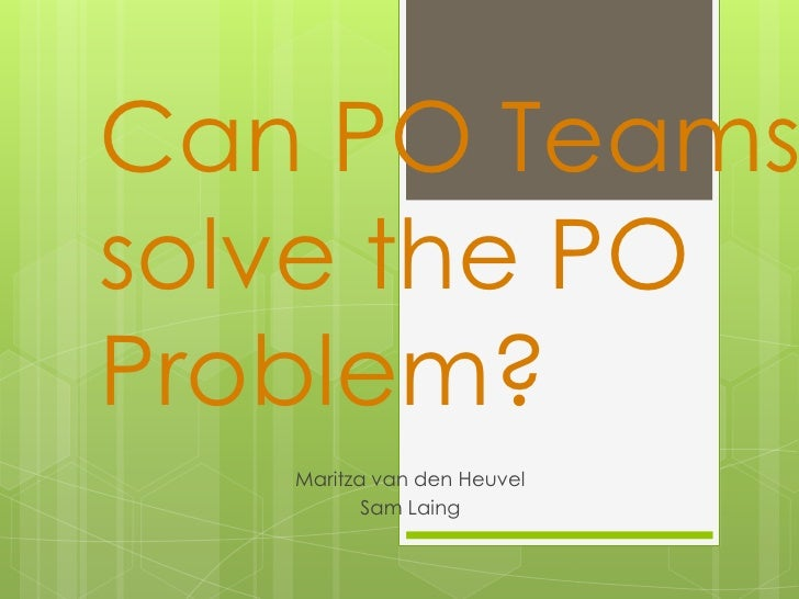 Can PO teams solve the PO problem?