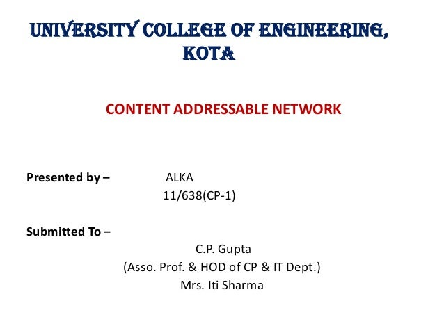 University College Of Engineering, Kota CONTENT ADDRESSABLE NETWORK Presented by – ALKA 11/638(CP-1) Submitted To – C.P. G...