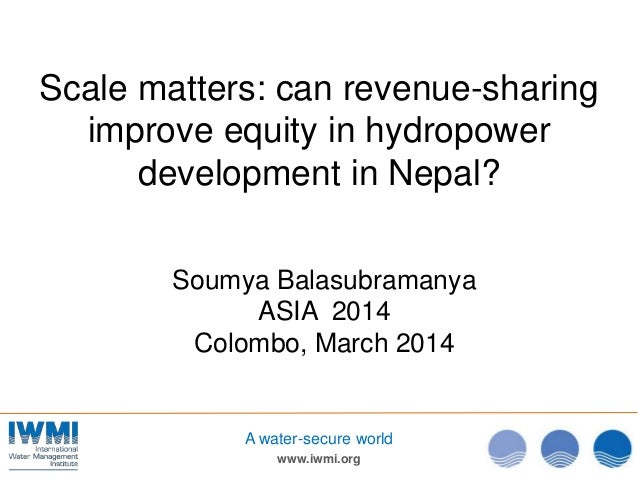 www.iwmi.org A water-secure world Scale matters: can revenue-sharing improve equity in hydropower development in Nepal? So...