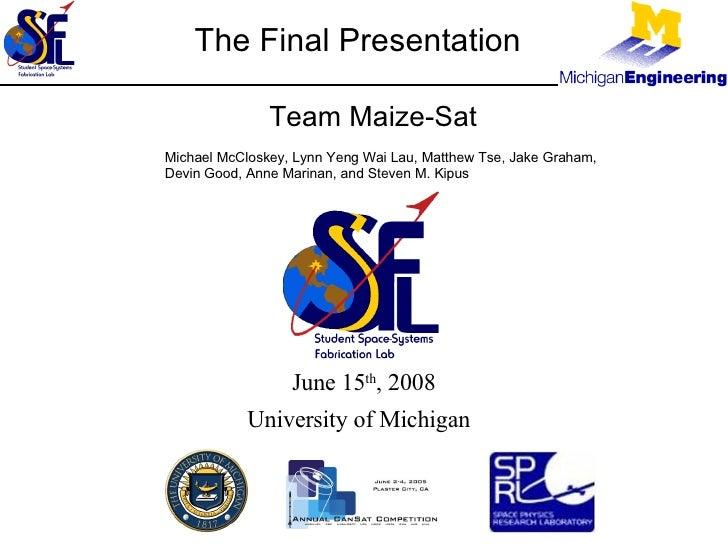 Team Maize-Sat The Final Presentation Michael McCloskey, Lynn Yeng Wai Lau, Matthew Tse, Jake Graham, Devin Good, Anne Mar...