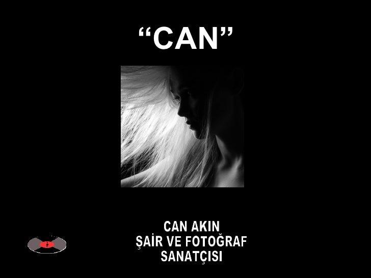 """"""" CAN"""" CAN AKIN ŞAİR VE FOTOĞRAF SANATÇISI"""