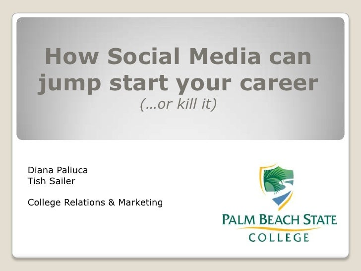 How Social Media can jump start your career<br />(…or kill it)<br />Diana Paliuca<br />TishSailer<br />College Relations &...