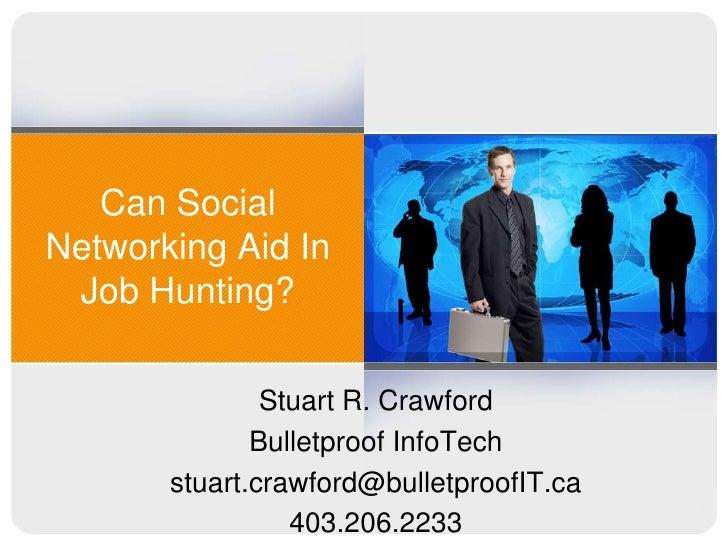 Can Social Networking Aid In Job Hunting?<br />Stuart R. Crawford<br />Bulletproof InfoTech<br />stuart.crawford@bulletpro...