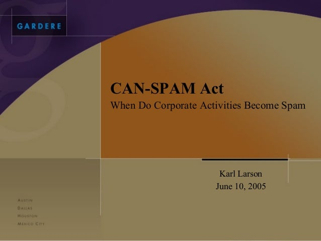 CAN-SPAM ActWhen Do Corporate Activities Become Spam                      Karl Larson                     June 10, 2005