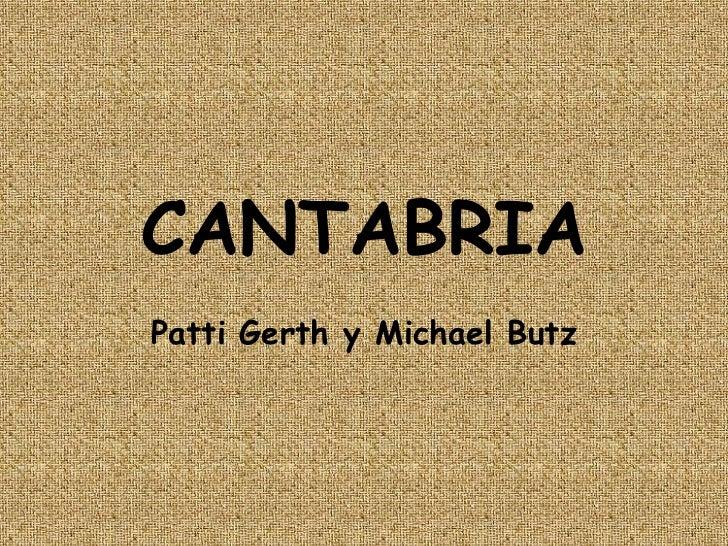 CANTABRIA<br />Patti Gerth yMichael Butz<br />