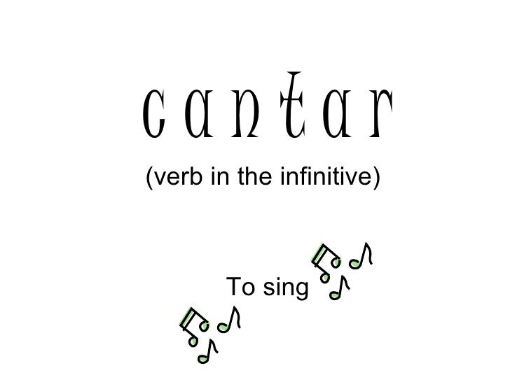 c a n t a r (verb in the infinitive) To sing