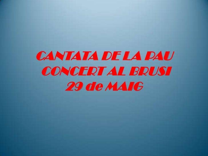 CANTATA DE LA PAU CONCERT AL BRUSI29 de MAIG<br />