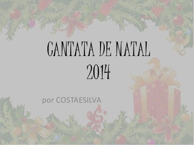 CANTATA DE NATAL 2014 por COSTAESILVA