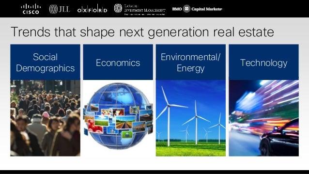 Trends that shape next generation real estate Social Demographics Economics Environmental/ Energy Technology