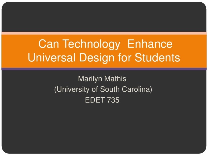 Can Technology Enhance Universal Design for Students             Marilyn Mathis      (University of South Carolina)       ...