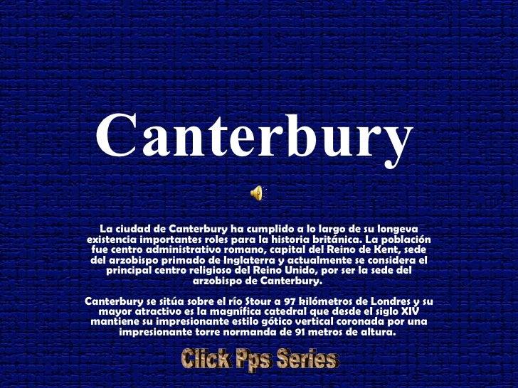 Canterbury   La ciudad de Canterbury ha cumplido a lo largo de su longeva existencia importantes roles para la historia br...