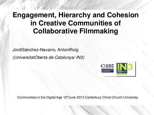 Engagement, Hierarchy and Cohesion in Creative Communities of Collaborative Filmmaking JordiSánchez-Navarro, AntoniRoig (U...