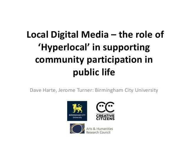 Local Digital Media – the role of 'Hyperlocal' in supporting community participation in public life Dave Harte, Jerome Tur...