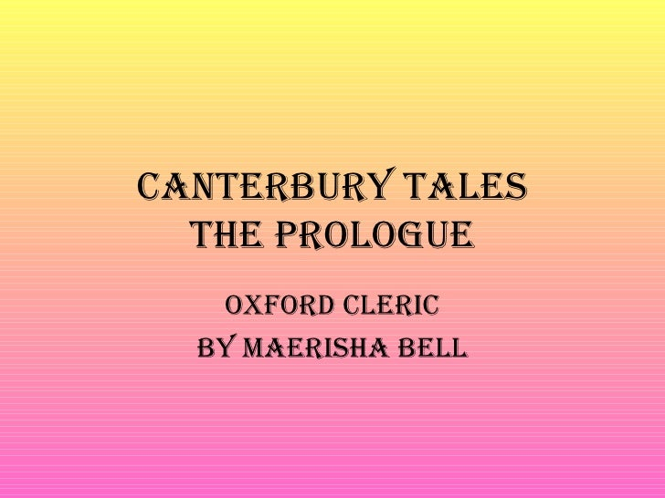 Canterbury tales  the Prologue   oxford CleriC  by Maerisha bell