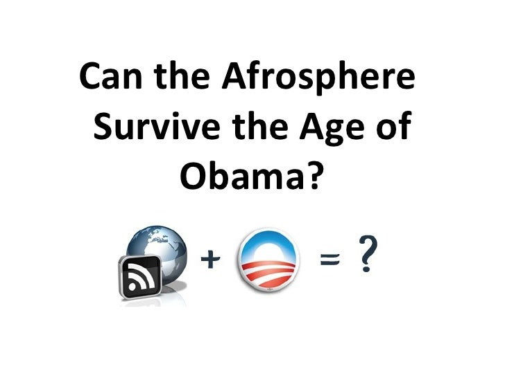 Can the Afrosphere  Survive the Age of Obama?
