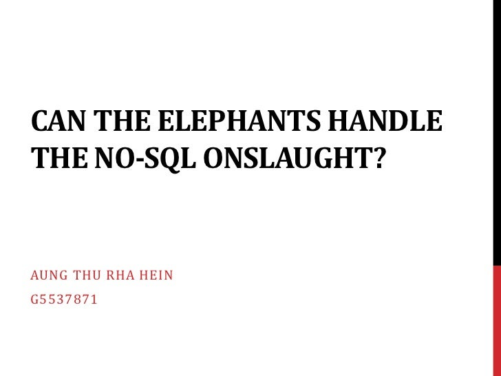 CAN THE ELEPHANTS HANDLETHE NO-SQL ONSLAUGHT?AUNG THU RHA HEING5537871