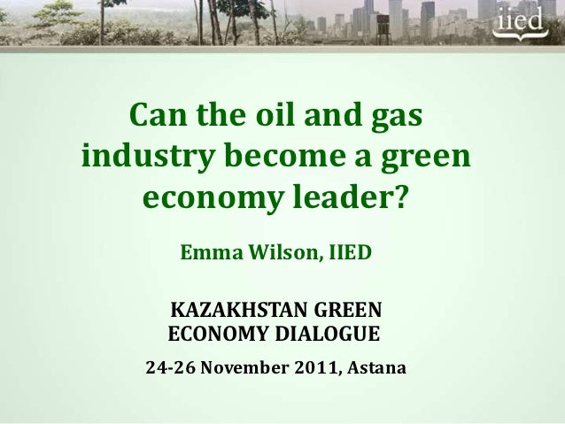 Can the oil and gasindustry become a green    economy leader?      Emma Wilson, IIED     KAZAKHSTAN GREEN     ECONOMY DIAL...
