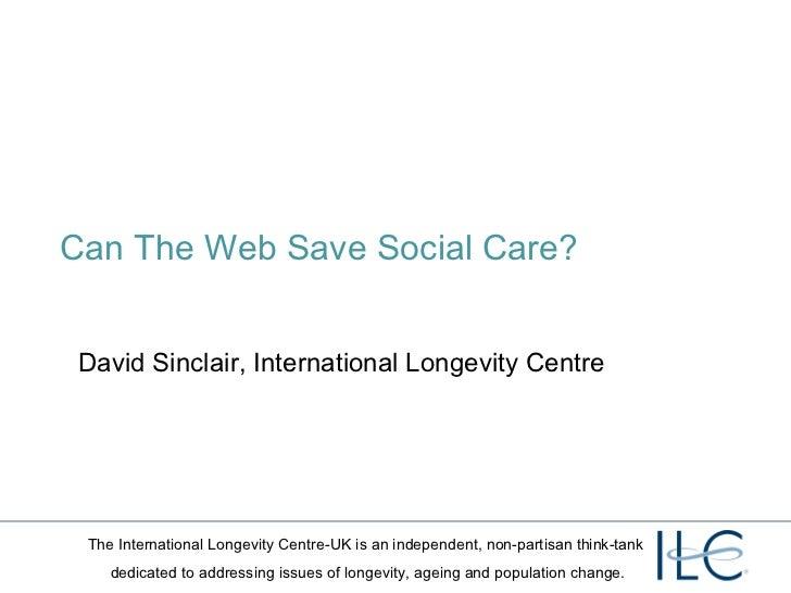Can The Web Save Social Care? David Sinclair, International Longevity Centre