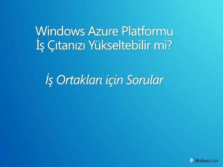 Windows Azure Platformu İş Çıtanızı Yükseltebilir mi?İş Ortakları için Sorular<br />