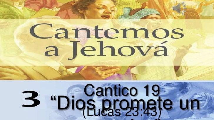 "Cantico 19""Dios promete un    (Lucas 23:43)"