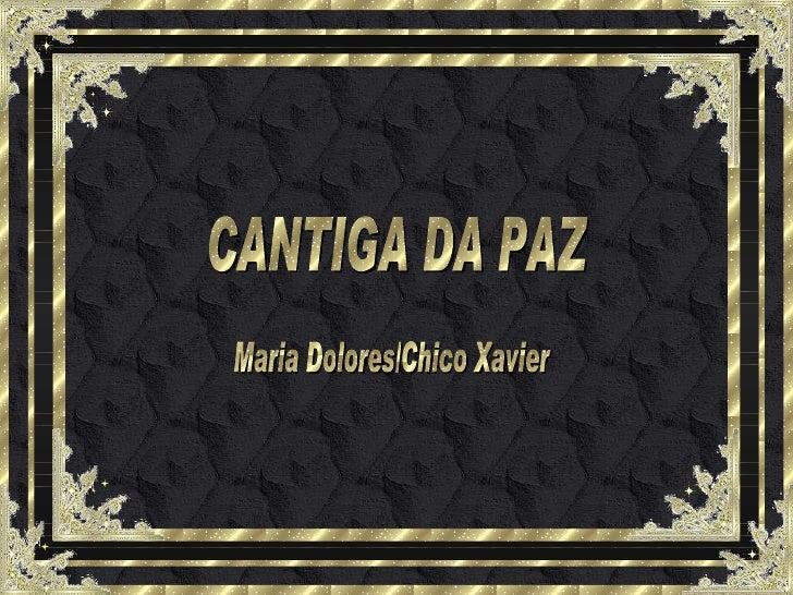 CANTIGA DA PAZ Maria Dolores/Chico Xavier