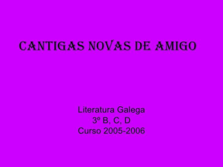 Cantigas novas de amigo Literatura Galega 3º B, C, D Curso 2005-2006