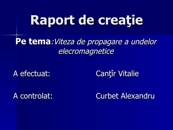 Raport de crea ţie Pe tema :Viteza de propagare a undelor elecromagnetice A efectuat:  Canţîr Vitalie A controlat :  Curbe...